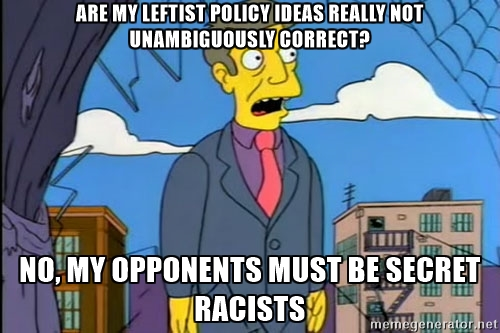 Principal Skinner: are my leftist policy ideas really not unambiguously correct? no, my opponents must be secret racists